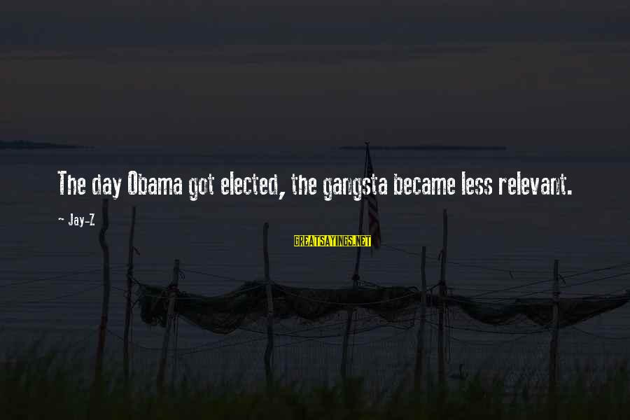 Gangsta'slineage Sayings By Jay-Z: The day Obama got elected, the gangsta became less relevant.