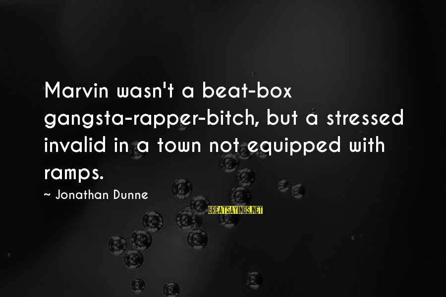 Gangsta'slineage Sayings By Jonathan Dunne: Marvin wasn't a beat-box gangsta-rapper-bitch, but a stressed invalid in a town not equipped with