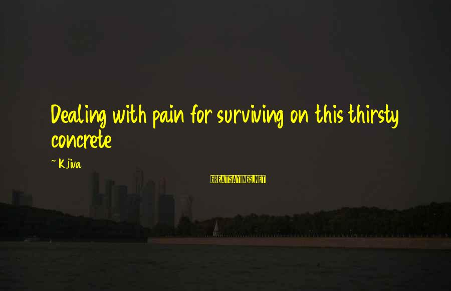 Gangsta'slineage Sayings By Kjiva: Dealing with pain for surviving on this thirsty concrete