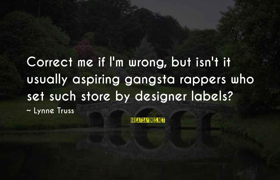 Gangsta'slineage Sayings By Lynne Truss: Correct me if I'm wrong, but isn't it usually aspiring gangsta rappers who set such