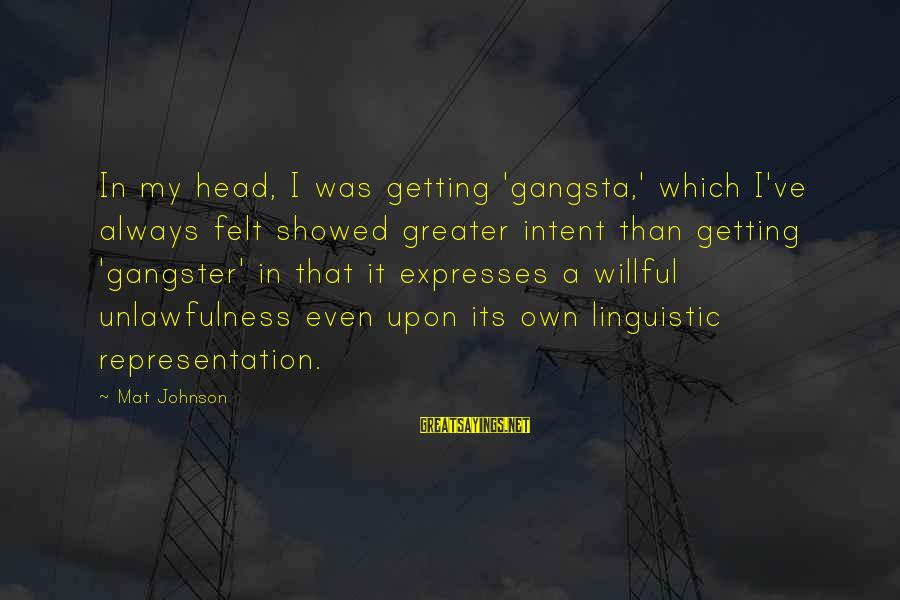 Gangsta'slineage Sayings By Mat Johnson: In my head, I was getting 'gangsta,' which I've always felt showed greater intent than
