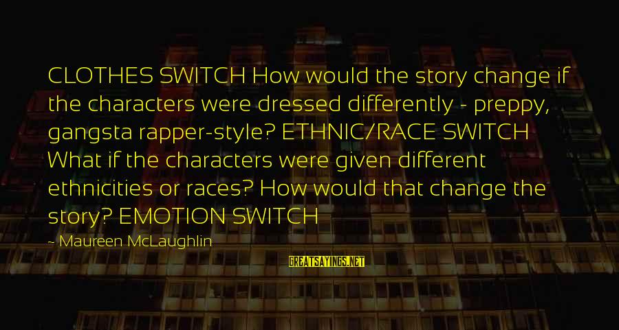 Gangsta'slineage Sayings By Maureen McLaughlin: CLOTHES SWITCH How would the story change if the characters were dressed differently - preppy,