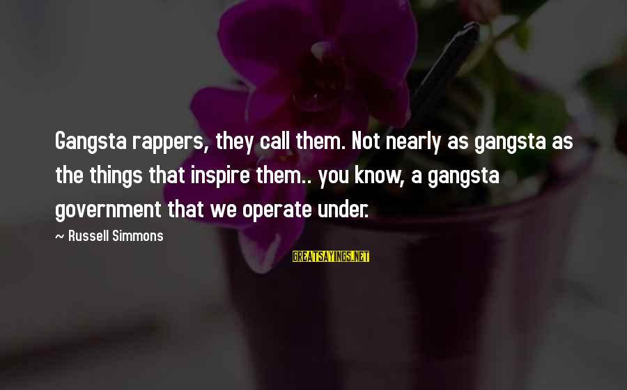 Gangsta'slineage Sayings By Russell Simmons: Gangsta rappers, they call them. Not nearly as gangsta as the things that inspire them..