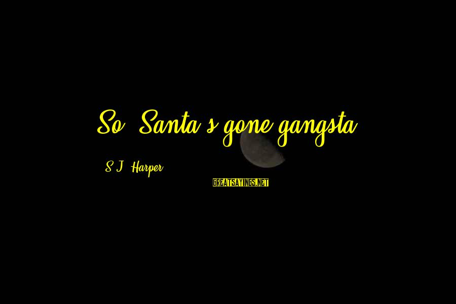 Gangsta'slineage Sayings By S.J. Harper: So, Santa's gone gangsta?