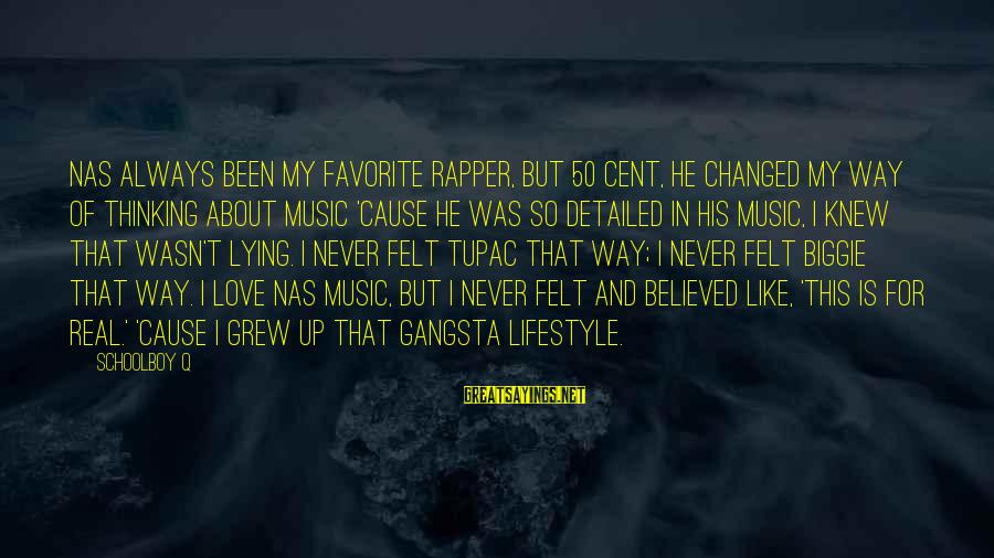 Gangsta'slineage Sayings By Schoolboy Q: Nas always been my favorite rapper, but 50 Cent, he changed my way of thinking