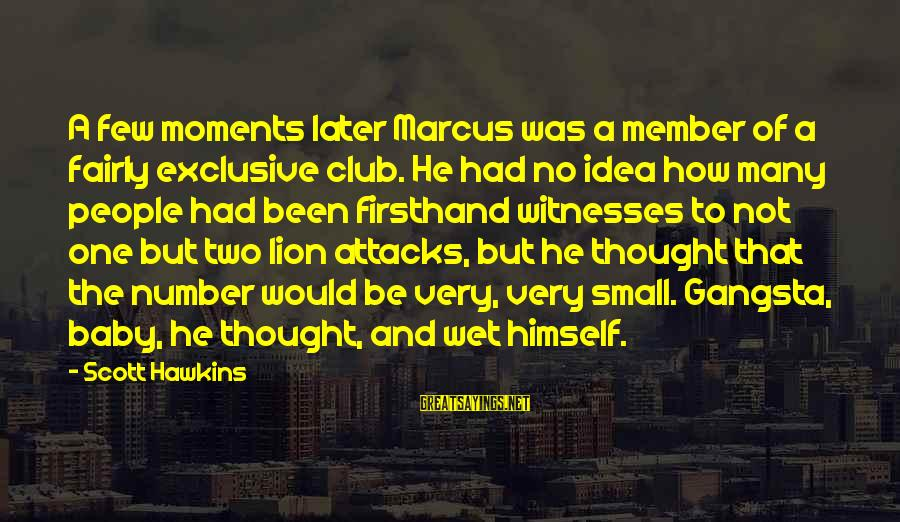 Gangsta'slineage Sayings By Scott Hawkins: A few moments later Marcus was a member of a fairly exclusive club. He had