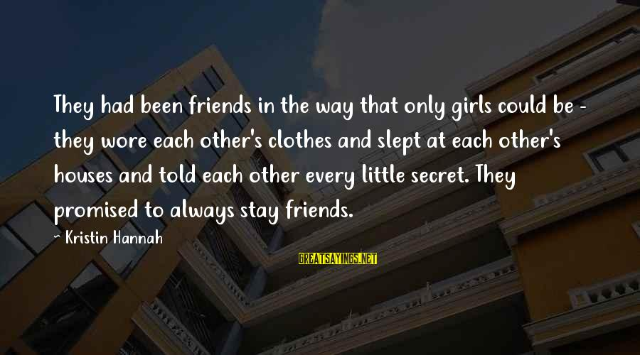 Gaps Between Fingers Sayings By Kristin Hannah: They had been friends in the way that only girls could be - they wore