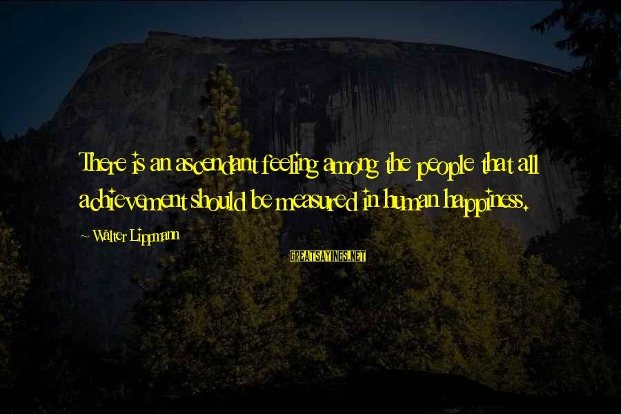 Gaps Between Fingers Sayings By Walter Lippmann: There is an ascendant feeling among the people that all achievement should be measured in