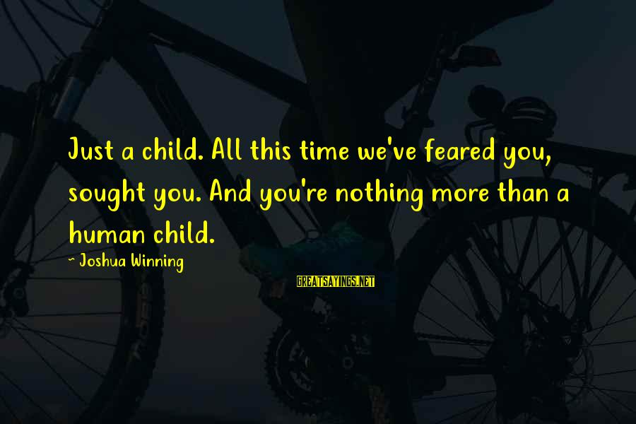 Garamond Font Sayings By Joshua Winning: Just a child. All this time we've feared you, sought you. And you're nothing more