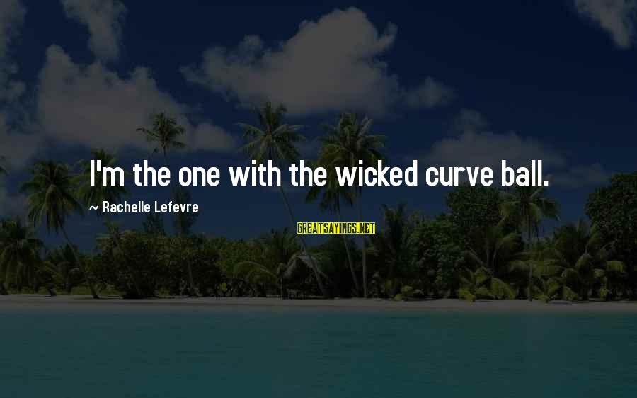 Garamond Font Sayings By Rachelle Lefevre: I'm the one with the wicked curve ball.