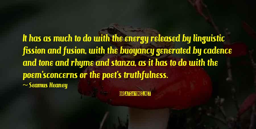 Garamond Font Sayings By Seamus Heaney: It has as much to do with the energy released by linguistic fission and fusion,