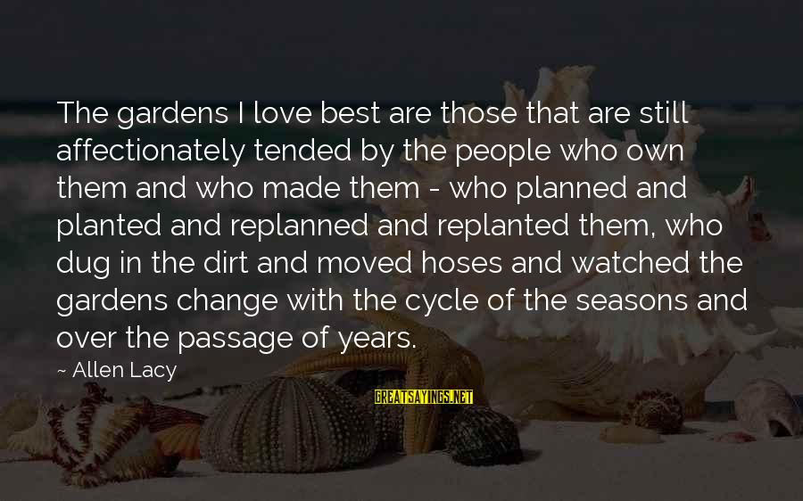 Garden Dirt Sayings By Allen Lacy: The gardens I love best are those that are still affectionately tended by the people