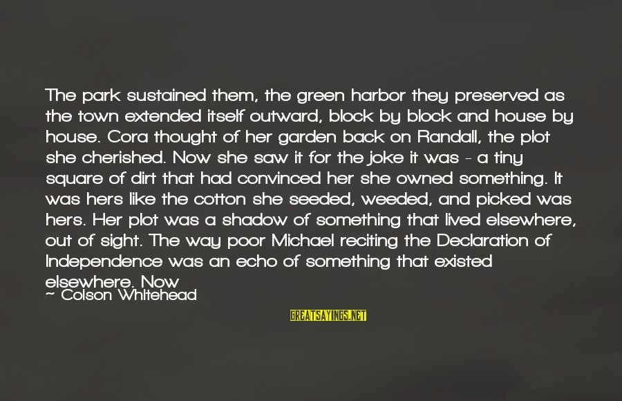 Garden Dirt Sayings By Colson Whitehead: The park sustained them, the green harbor they preserved as the town extended itself outward,