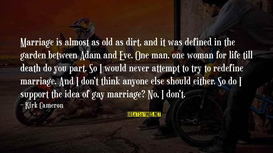 Garden Dirt Sayings By Kirk Cameron: Marriage is almost as old as dirt, and it was defined in the garden between