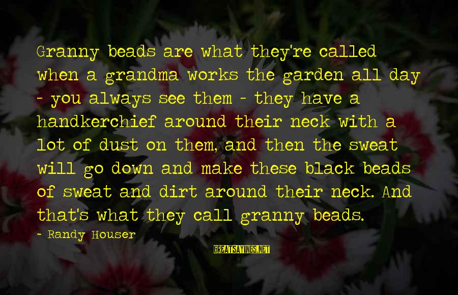 Garden Dirt Sayings By Randy Houser: Granny beads are what they're called when a grandma works the garden all day -