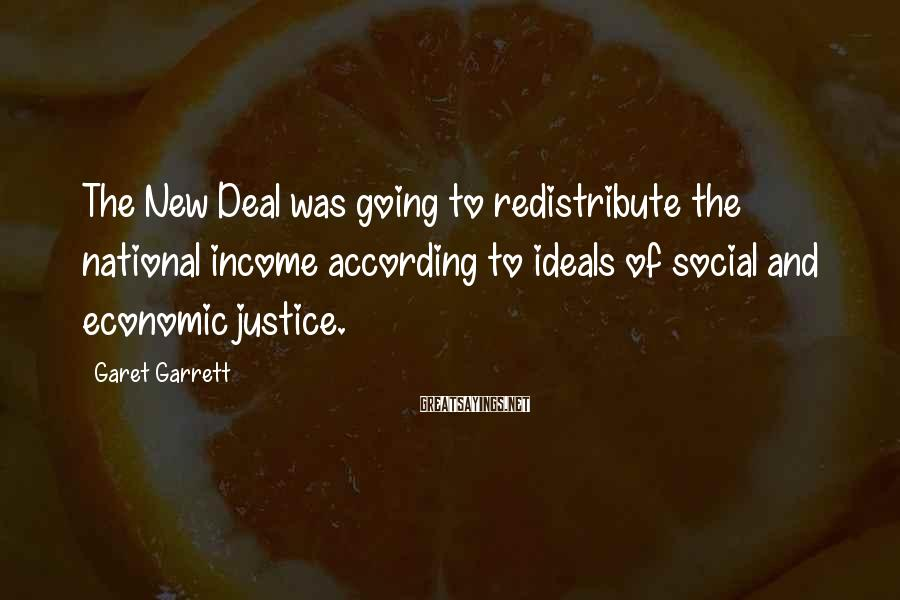 Garet Garrett Sayings: The New Deal was going to redistribute the national income according to ideals of social