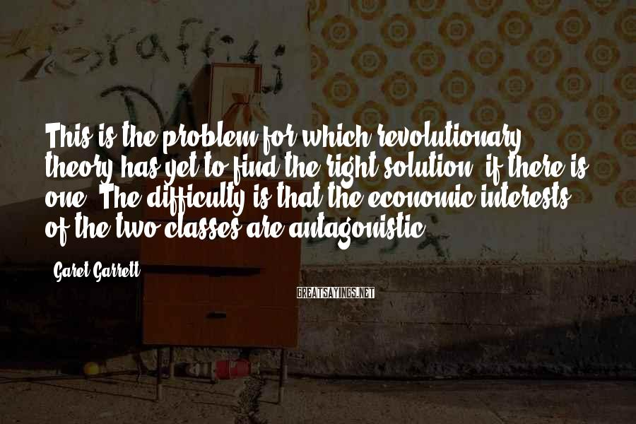 Garet Garrett Sayings: This is the problem for which revolutionary theory has yet to find the right solution,