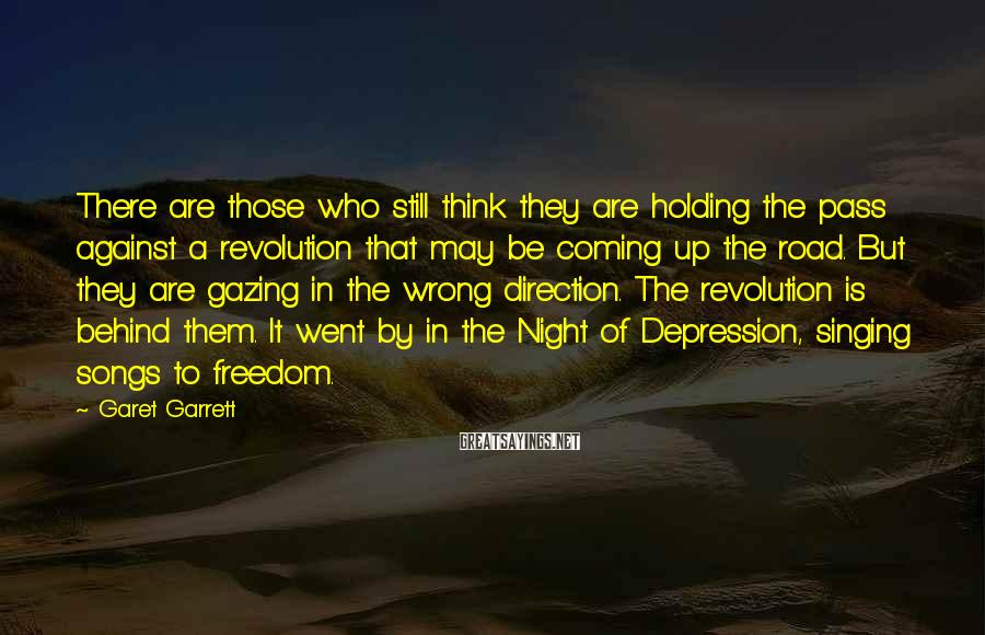 Garet Garrett Sayings: There are those who still think they are holding the pass against a revolution that