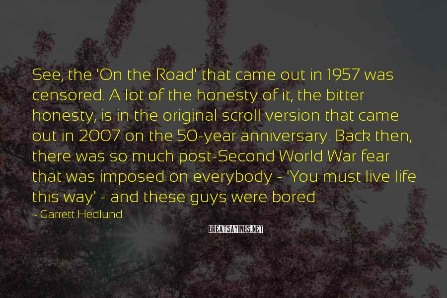Garrett Hedlund Sayings: See, the 'On the Road' that came out in 1957 was censored. A lot of