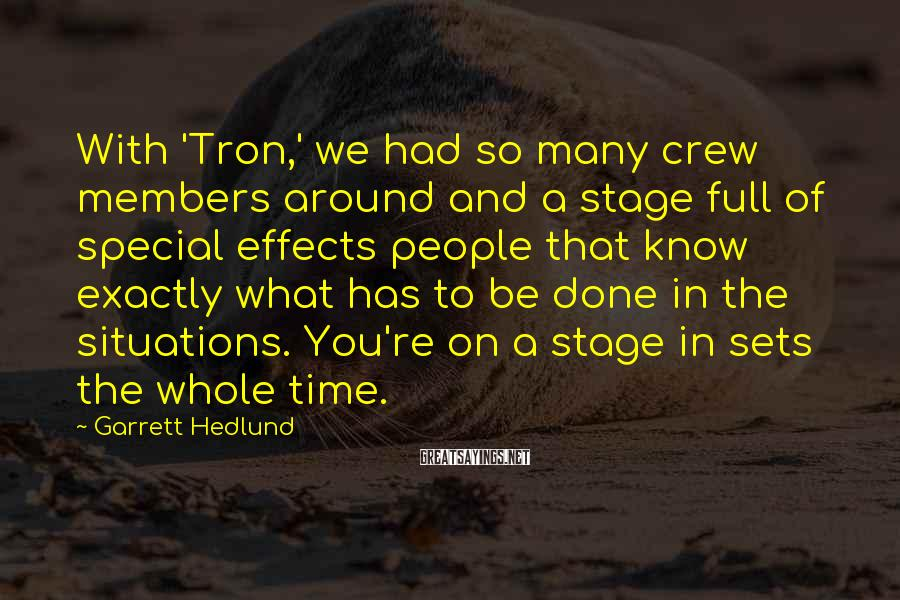 Garrett Hedlund Sayings: With 'Tron,' we had so many crew members around and a stage full of special