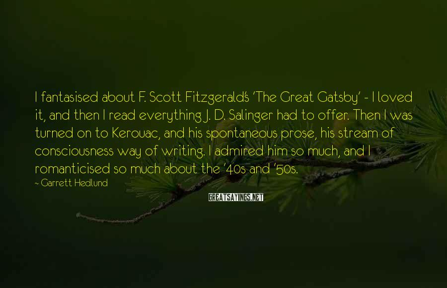 Garrett Hedlund Sayings: I fantasised about F. Scott Fitzgerald's 'The Great Gatsby' - I loved it, and then