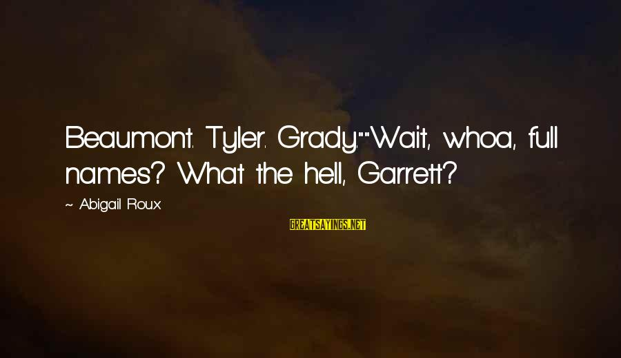 "Garrett Sayings By Abigail Roux: Beaumont. Tyler. Grady.""""Wait, whoa, full names? What the hell, Garrett?"