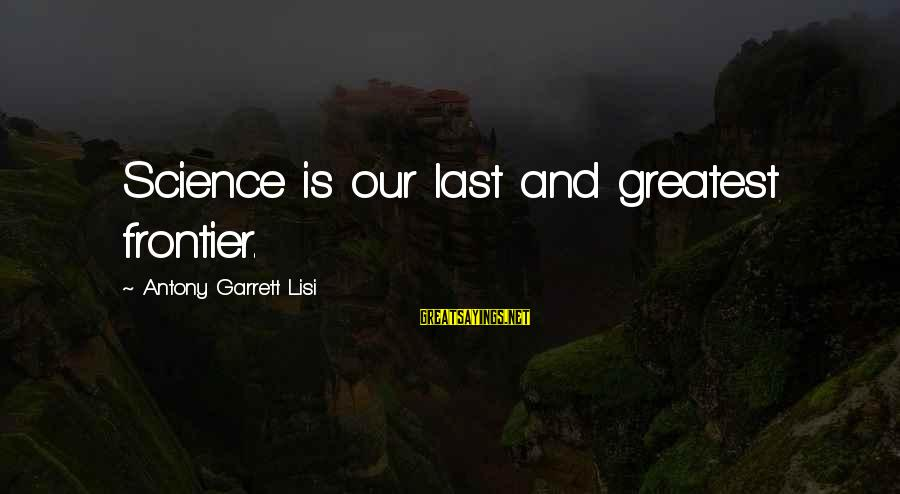 Garrett Sayings By Antony Garrett Lisi: Science is our last and greatest frontier.