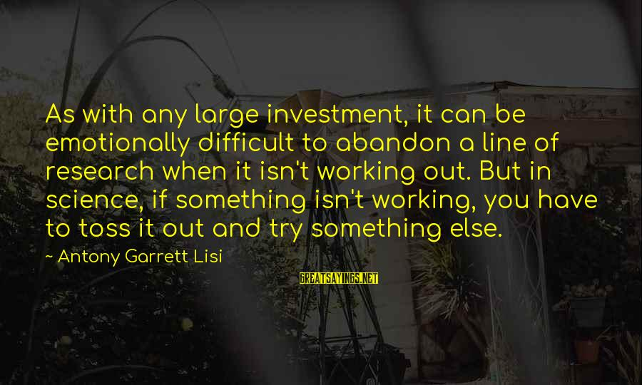 Garrett Sayings By Antony Garrett Lisi: As with any large investment, it can be emotionally difficult to abandon a line of