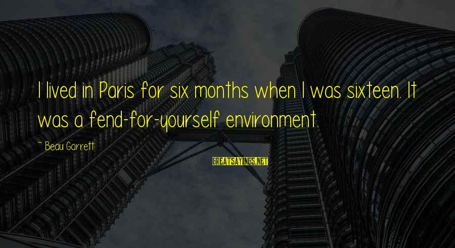 Garrett Sayings By Beau Garrett: I lived in Paris for six months when I was sixteen. It was a fend-for-yourself
