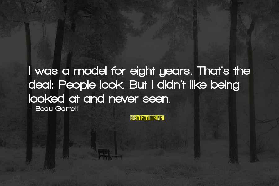 Garrett Sayings By Beau Garrett: I was a model for eight years. That's the deal: People look. But I didn't