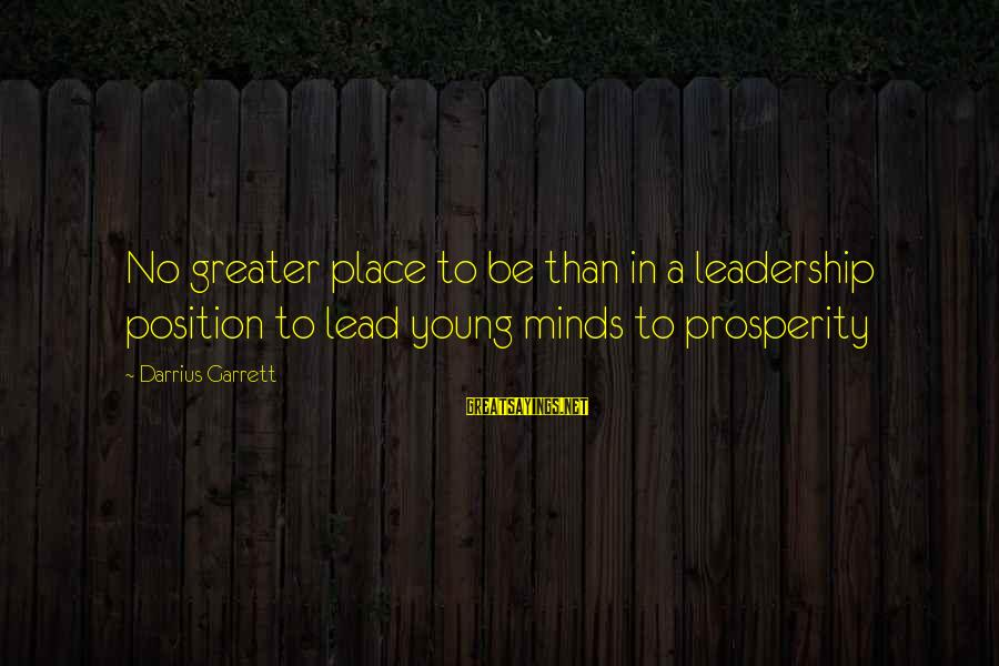 Garrett Sayings By Darrius Garrett: No greater place to be than in a leadership position to lead young minds to
