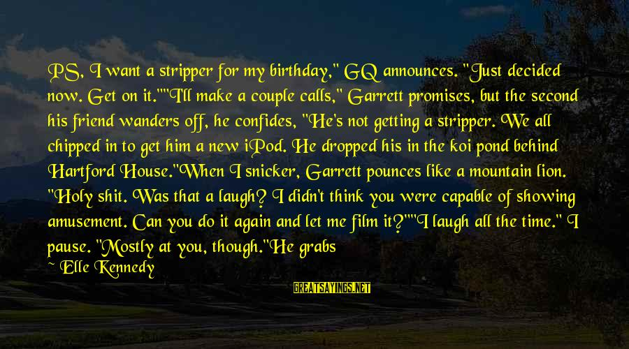 """Garrett Sayings By Elle Kennedy: PS, I want a stripper for my birthday,"""" GQ announces. """"Just decided now. Get on"""