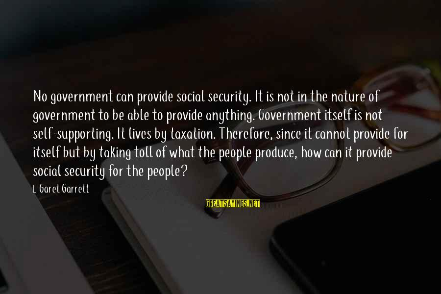 Garrett Sayings By Garet Garrett: No government can provide social security. It is not in the nature of government to