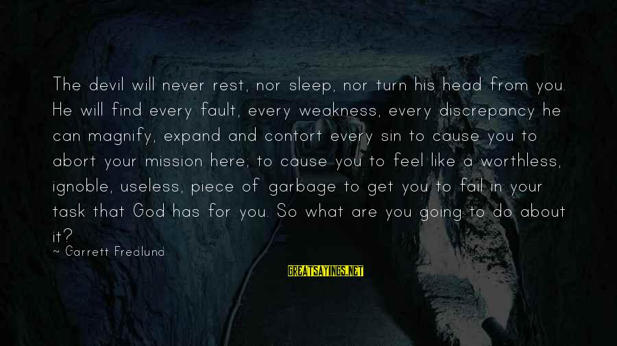 Garrett Sayings By Garrett Fredlund: The devil will never rest, nor sleep, nor turn his head from you. He will