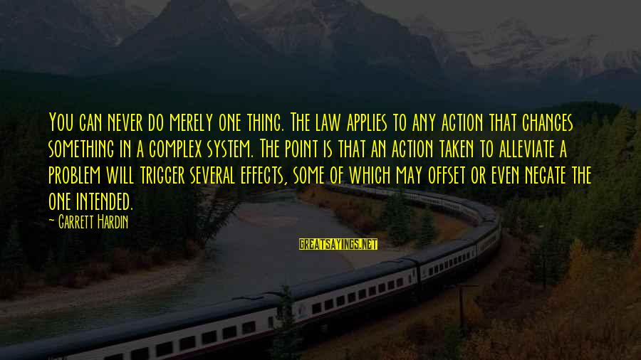 Garrett Sayings By Garrett Hardin: You can never do merely one thing. The law applies to any action that changes