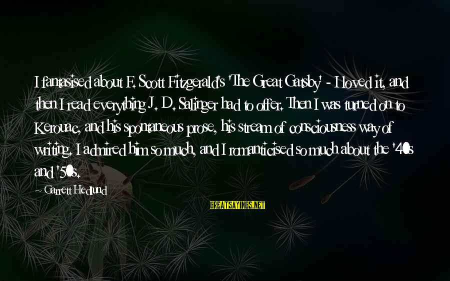 Garrett Sayings By Garrett Hedlund: I fantasised about F. Scott Fitzgerald's 'The Great Gatsby' - I loved it, and then