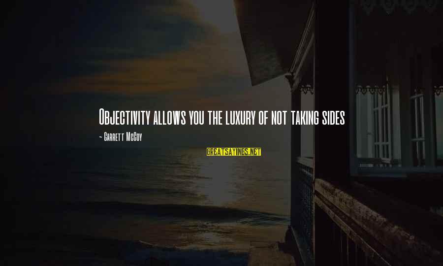 Garrett Sayings By Garrett McCoy: Objectivity allows you the luxury of not taking sides