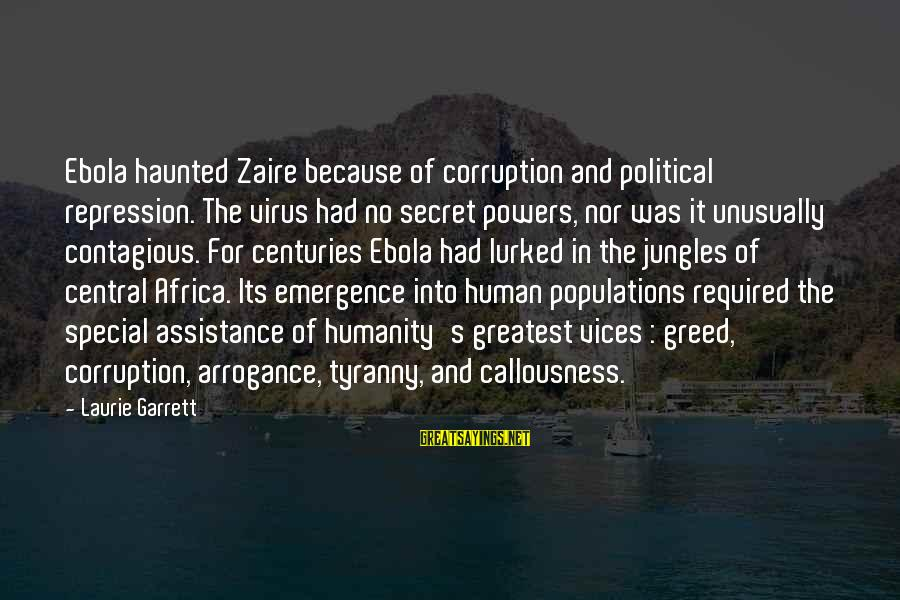 Garrett Sayings By Laurie Garrett: Ebola haunted Zaire because of corruption and political repression. The virus had no secret powers,