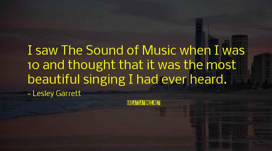 Garrett Sayings By Lesley Garrett: I saw The Sound of Music when I was 10 and thought that it was