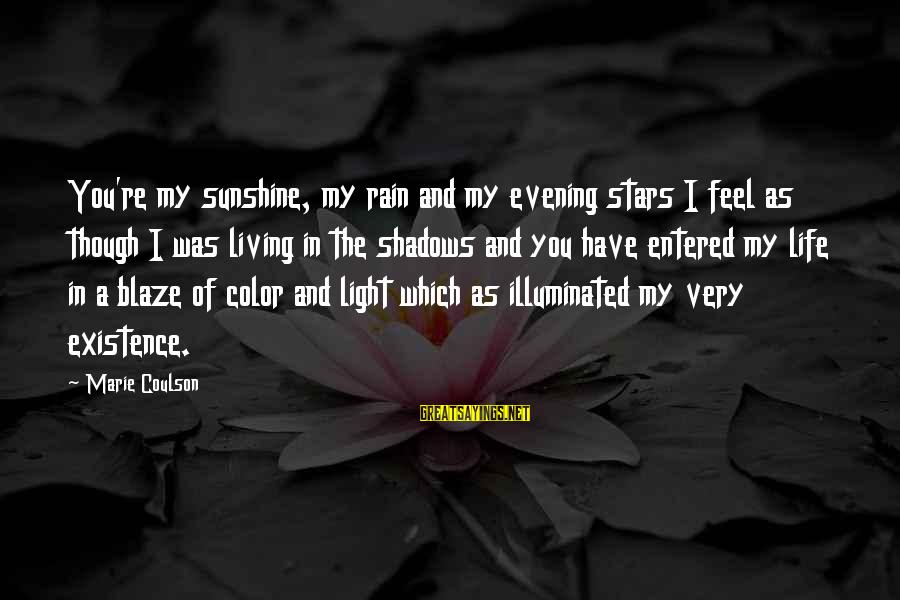 Garrett Sayings By Marie Coulson: You're my sunshine, my rain and my evening stars I feel as though I was