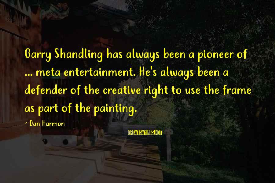 Garry Shandling Sayings By Dan Harmon: Garry Shandling has always been a pioneer of ... meta entertainment. He's always been a