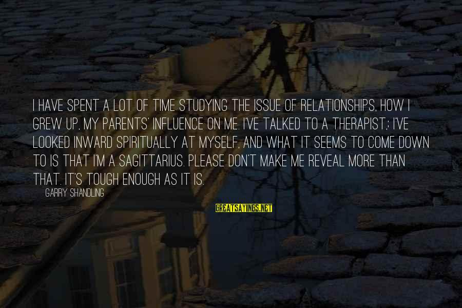 Garry Shandling Sayings By Garry Shandling: I have spent a lot of time studying the issue of relationships, how I grew