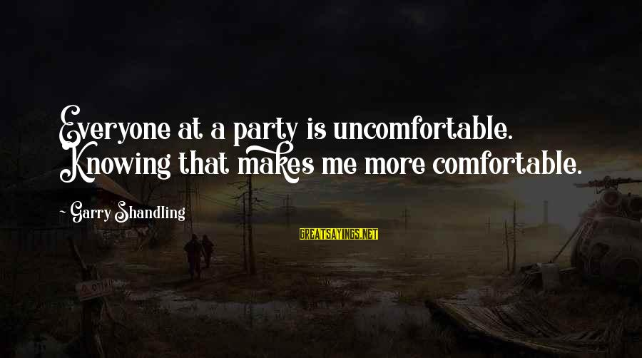 Garry Shandling Sayings By Garry Shandling: Everyone at a party is uncomfortable. Knowing that makes me more comfortable.