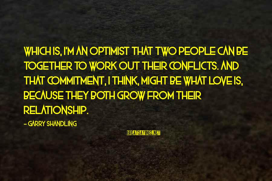 Garry Shandling Sayings By Garry Shandling: Which is, I'm an optimist that two people can be together to work out their