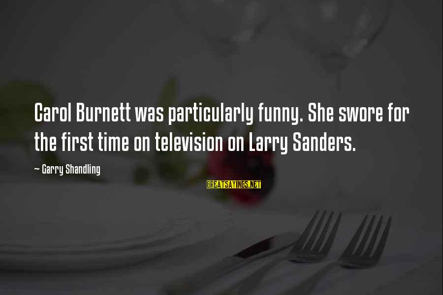 Garry Shandling Sayings By Garry Shandling: Carol Burnett was particularly funny. She swore for the first time on television on Larry