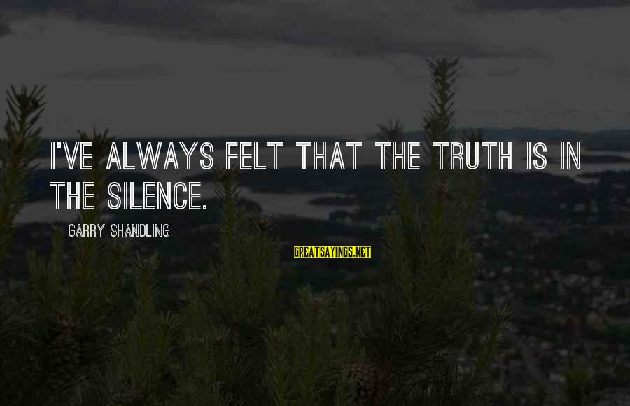 Garry Shandling Sayings By Garry Shandling: I've always felt that the truth is in the silence.