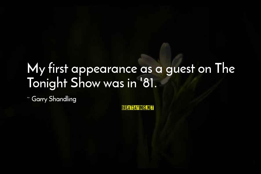 Garry Shandling Sayings By Garry Shandling: My first appearance as a guest on The Tonight Show was in '81.