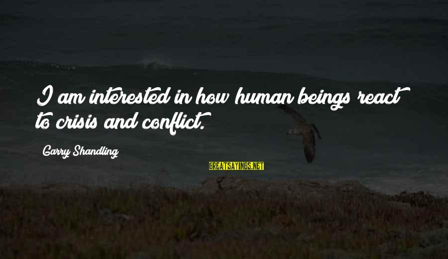 Garry Shandling Sayings By Garry Shandling: I am interested in how human beings react to crisis and conflict.