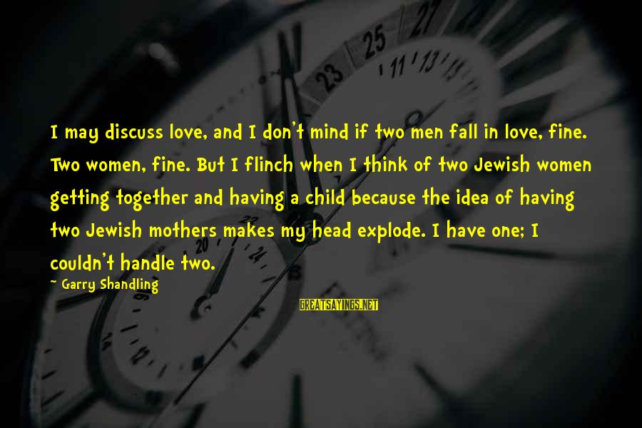 Garry Shandling Sayings By Garry Shandling: I may discuss love, and I don't mind if two men fall in love, fine.