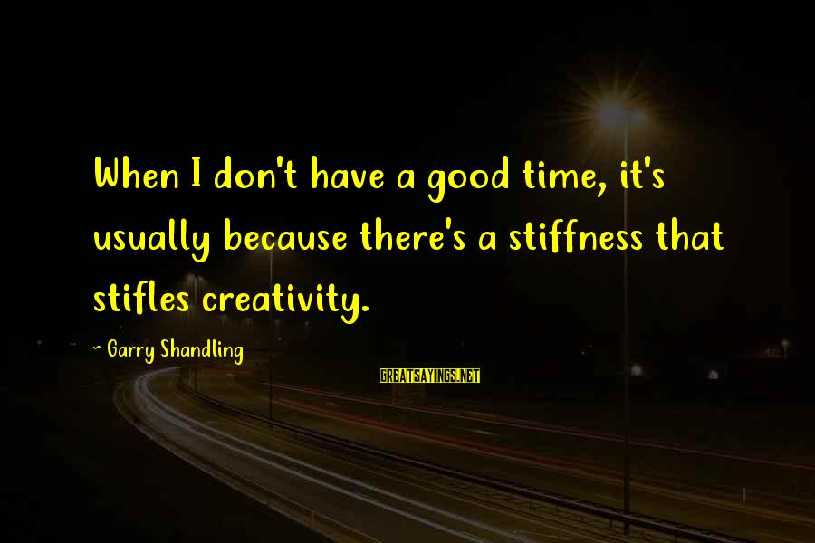 Garry Shandling Sayings By Garry Shandling: When I don't have a good time, it's usually because there's a stiffness that stifles